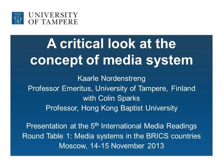 A critical look at the concept of media system Kaarle Nordenstreng Professor Emeritus, University of Tampere, Finland with Colin Sparks Professor, Hong.