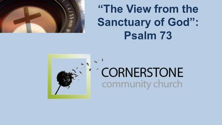 """The View from the Sanctuary of God"": Psalm 73. Perspective Changes Everything."