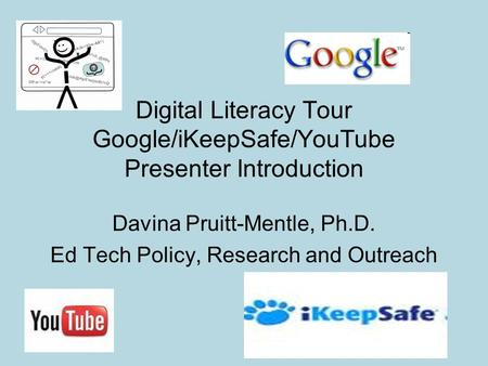 Digital Literacy Tour Google/iKeepSafe/YouTube Presenter Introduction Davina Pruitt-Mentle, Ph.D. Ed Tech Policy, Research and Outreach.