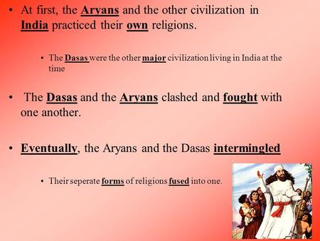 The Dasas and the Aryans clashed and fought with one another.