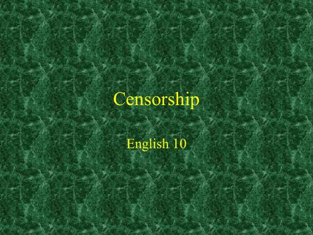 Censorship English 10. Censorship The practice of officially examining books, movies, etc., and suppressing unacceptable parts Censorship is the control.