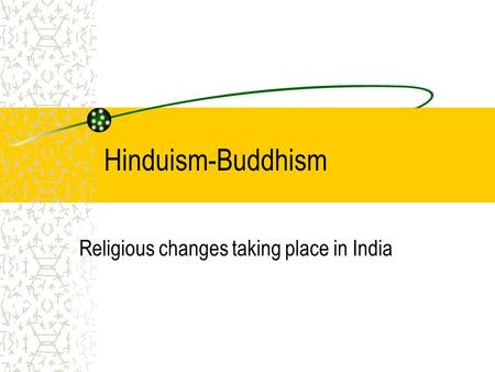 Hinduism-Buddhism Religious changes taking place in India.