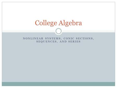 NONLINEAR SYSTEMS, CONIC SECTIONS, SEQUENCES, AND SERIES College Algebra.