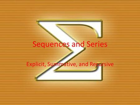 Sequences and Series Explicit, Summative, and Recursive.