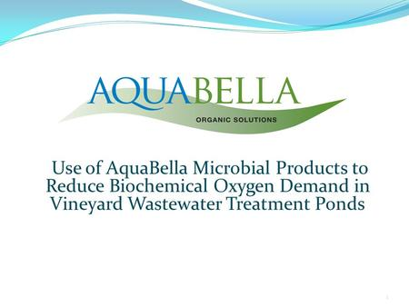 Use of AquaBella Microbial Products to Reduce Biochemical Oxygen Demand in Vineyard Wastewater Treatment Ponds 1.