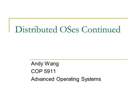 Distributed OSes Continued Andy Wang COP 5911 Advanced Operating Systems.