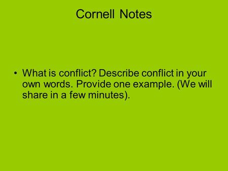Cornell Notes What is conflict? Describe conflict in your own words. Provide one example. (We will share in a few minutes).