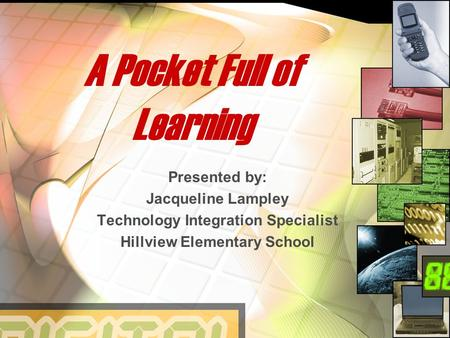 A Pocket Full of Learning Presented by: Jacqueline Lampley Technology Integration Specialist Hillview Elementary School.