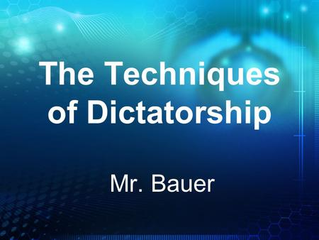 The Techniques of Dictatorship Mr. Bauer. Force 1. Police - control the police force and you control who can be arrested, detained, or disappear, and.