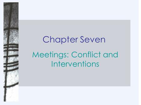 Chapter Seven Meetings: Conflict and Interventions.