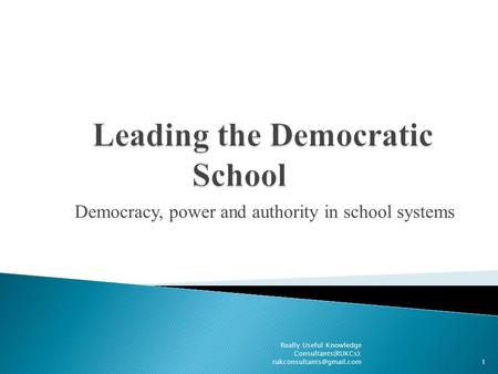Democracy, power and authority in school systems Really Useful Knowledge Consultants(RUKCs):