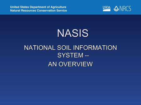 NASIS NATIONAL SOIL INFORMATION SYSTEM -- AN OVERVIEW.