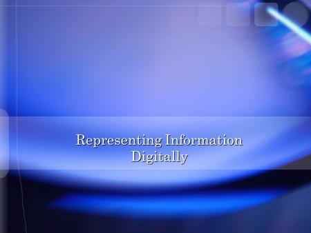 Representing Information Digitally. Digitization Initially transforming data for computer use Assigning people social security numbers The creation of.