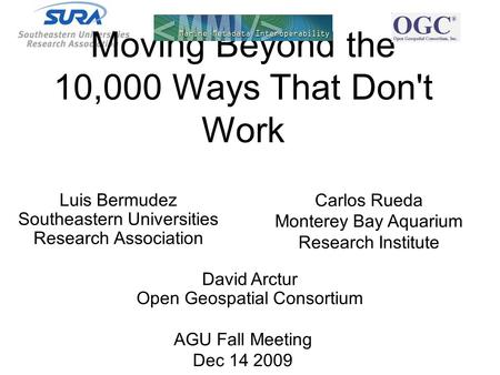Luis Bermudez Southeastern Universities Research Association Carlos Rueda Monterey Bay Aquarium Research Institute Moving Beyond the 10,000 Ways That Don't.