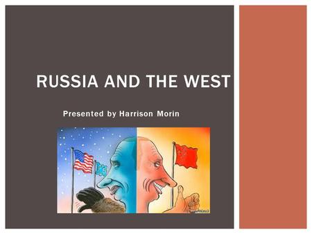 Presented by Harrison Morin RUSSIA AND THE WEST.  In the late 1980s, a majority of Russians supported pro- Western economic and political reforms. 