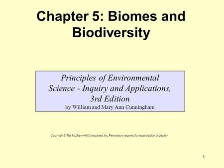 1 Chapter 5: Biomes and Biodiversity Principles of Environmental Science - Inquiry and Applications, 3rd Edition by William and Mary Ann Cunningham Copyright.