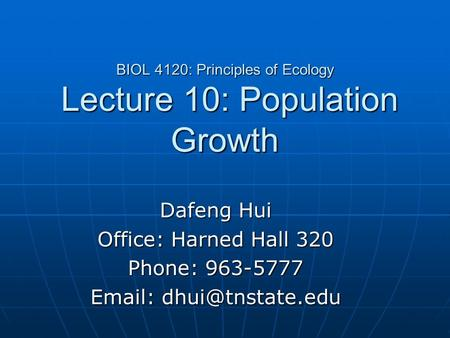 BIOL 4120: Principles of Ecology Lecture 10: Population Growth Dafeng Hui Office: Harned Hall 320 Phone: 963-5777