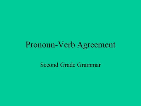Pronoun-Verb Agreement Second Grade Grammar. Pronoun-Verb Agreement A present-tense verb must agree with its subject when the subject is a noun. It must.