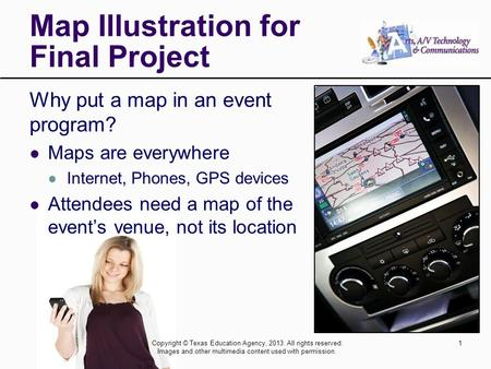 Why put a map in an event program? Maps are everywhere Internet, Phones, GPS devices Attendees need a map of the event's venue, not its location Map Illustration.