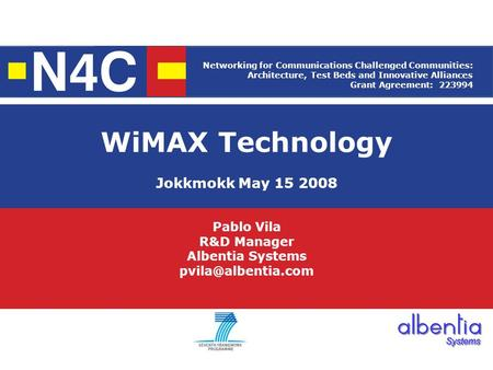WiMAX Technology Jokkmokk May 15 2008 Pablo Vila R&D Manager Albentia Systems Networking for Communications Challenged Communities: