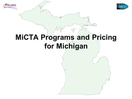 MiCTA Programs and Pricing for Michigan. MiCTA History 1982 MiCTA formed 1989 AT&T awarded first contract for Voice Services 1991 MiCTA develops video.