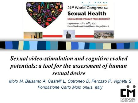 Sexual video-stimulation and cognitive evoked potentials: a tool for the assessment of human sexual desire Molo M, Balsamo A, Castelli L, Cotroneo D, Perozzo.