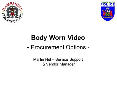 Body Worn Video - Procurement Options - Martin Nel – Service Support & Vendor Manager.