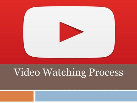 Video Watching Process
