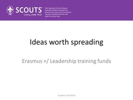 Ideas worth spreading Erasmus +/ Leadership training funds Academy 20142014.
