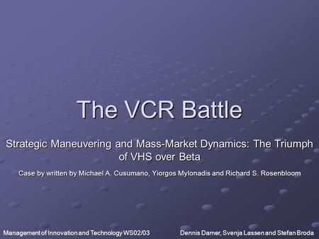 The VCR Battle Strategic Maneuvering and Mass-Market Dynamics: The Triumph of VHS over Beta Case by written by Michael A. Cusumano, Yiorgos Mylonadis and.