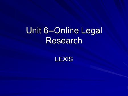 Unit 6--Online Legal Research LEXIS. Unit 6 Discussion Make sure you go to the discussion board to post the holding, or ruling, of your case. The legal.