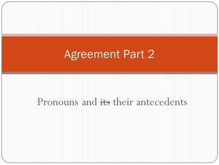 Pronouns and its their antecedents Agreement Part 2.