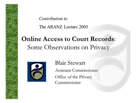 Online Access to Court Records: Some Observations on Privacy Blair Stewart Assistant Commissioner Office of the Privacy Commissioner Contribution to The.