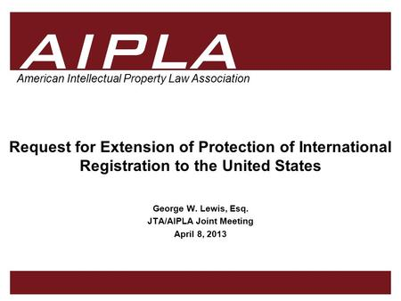 1 1 AIPLA Firm Logo American Intellectual Property Law Association Request for Extension of Protection of International Registration to the United States.