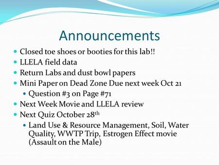 Announcements Closed toe shoes or booties for this lab!! LLELA field data Return Labs and dust bowl papers Mini Paper on Dead Zone Due next week Oct 21.
