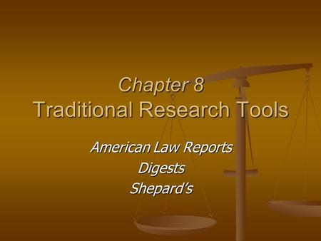 Chapter 8 Traditional Research Tools American Law Reports DigestsShepard's.