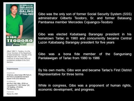 Gibo was the only son of former Social Security System (SSS) administrator Gilberto Teodoro, Sr. and former Batasang Pambansa member Mercedes Cojuangco-Teodoro.