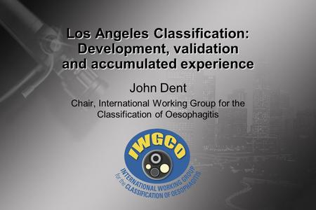 Los Angeles Classification: Development, validation and accumulated experience John Dent Chair, International Working Group for the Classification of.