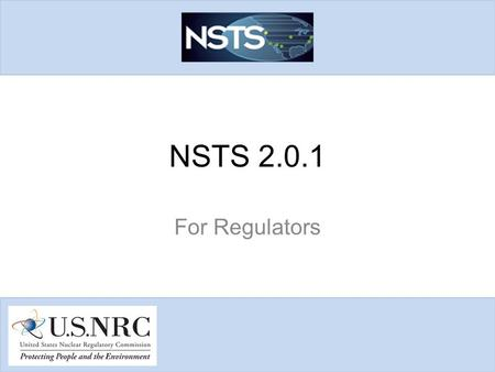NSTS 2.0.1 For Regulators. Agenda 1.NSTS Release 2.0.1 Summary 2.Functionality/Enhancements 3.Scenarios/Demo 2.