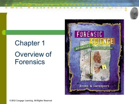 Chapter 1 Overview of Forensics © 2012 Cengage Learning. All Rights Reserved.