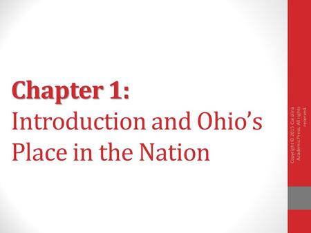 Chapter 1: Ohio's Criminal Justice System Chapter 1: Introduction and Ohio's Place in the Nation Copyright © 2015 Carolina Academic Press. All rights reserved.