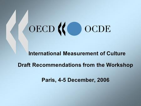 International Measurement of Culture Draft Recommendations from the Workshop Paris, 4-5 December, 2006.