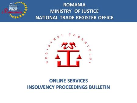 ONLINE SERVICES INSOLVENCY PROCEEDINGS BULLETIN ROMANIA MINISTRY OF JUSTICE NATIONAL TRADE REGISTER OFFICE.
