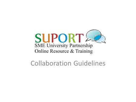 Collaboration Guidelines. Our Aims for this Session Provide you with a model for implementing small scale project collaboration Provide you with good.