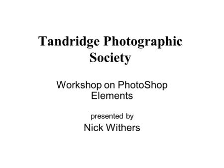 Tandridge Photographic Society Workshop on PhotoShop Elements presented by Nick Withers.