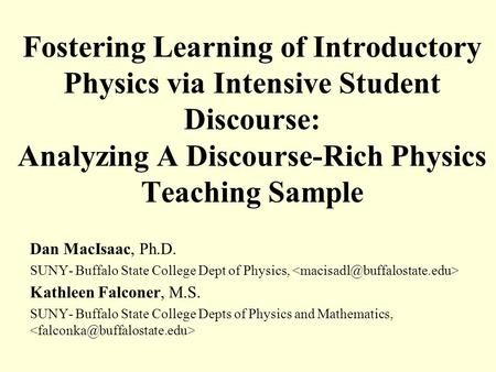 Fostering Learning of Introductory Physics via Intensive Student Discourse: Analyzing A Discourse-Rich Physics Teaching Sample Dan MacIsaac, Ph.D. SUNY-