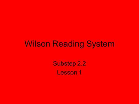 Wilson Reading System Substep 2.2 Lesson 1.