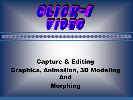 Capture & Editing Graphics, Animation, 3D Modeling And Morphing.