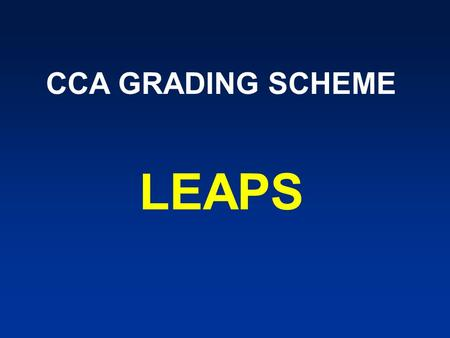 CCA GRADING SCHEME LEAPS. Principles of CCA Build Character, Team Spirit & Responsibility – provide opportunities for character & leadership development;