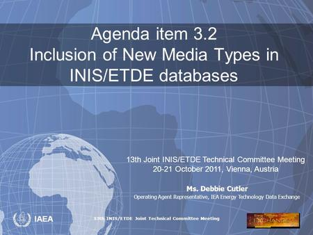 13th INIS/ETDE Joint Technical Committee Meeting IAEA Agenda item 3.2 Inclusion of New Media Types in INIS/ETDE databases 13th Joint INIS/ETDE Technical.